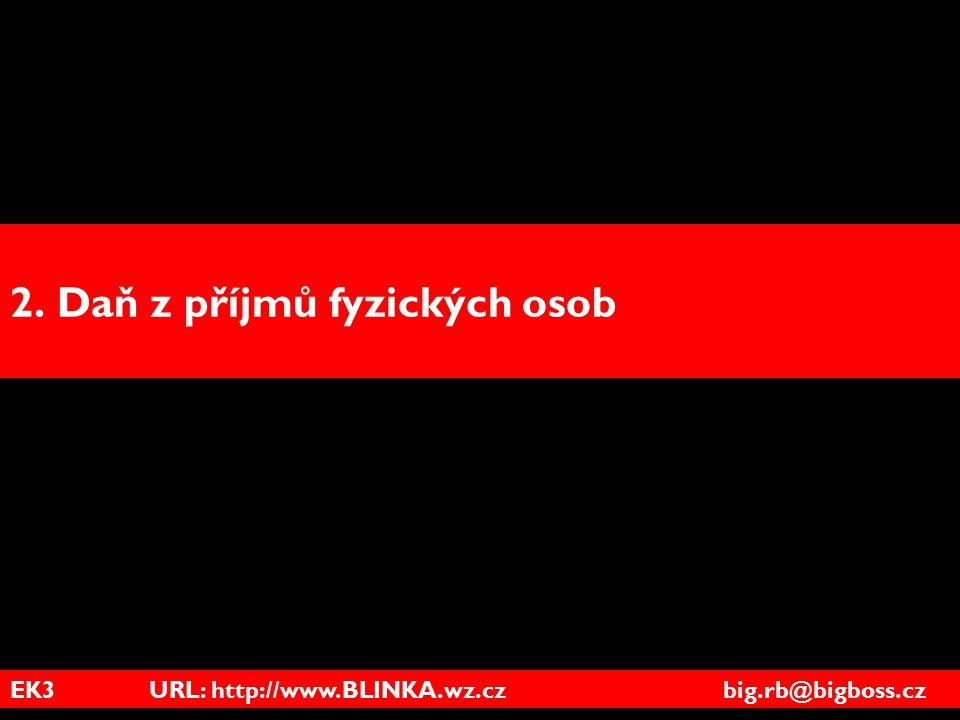 EK3 URL: http://www.BLINKA.wz.cz big.rb@bigboss.cz 2. Daň z příjmů fyzických osob