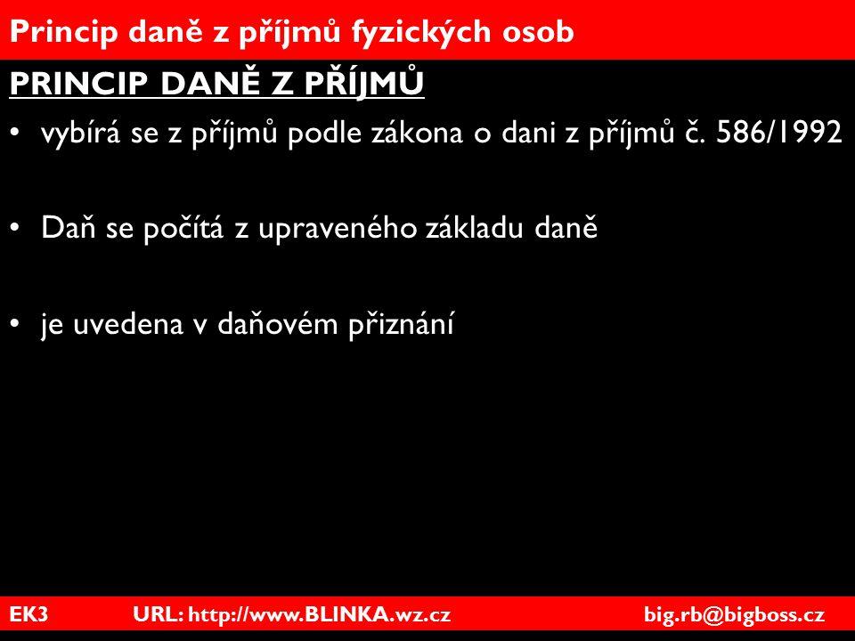 EK3 URL: http://www.BLINKA.wz.cz big.rb@bigboss.cz Princip daně z příjmů fyzických osob PRINCIP DANĚ Z PŘÍJMŮ vybírá se z příjmů podle zákona o dani z