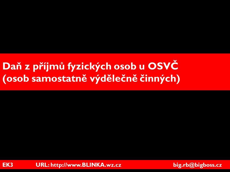 EK3 URL: http://www.BLINKA.wz.cz big.rb@bigboss.cz Daň z příjmů fyzických osob u OSVČ (osob samostatně výdělečně činných)