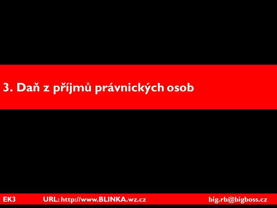 EK3 URL: http://www.BLINKA.wz.cz big.rb@bigboss.cz 3. Daň z příjmů právnických osob