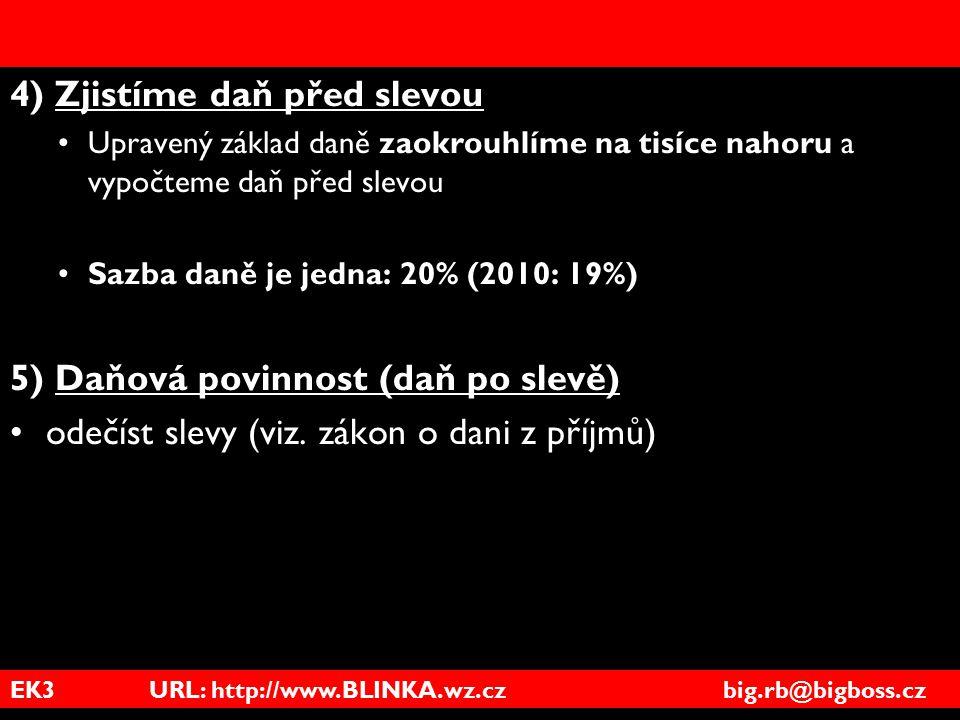 EK3 URL: http://www.BLINKA.wz.cz big.rb@bigboss.cz 4) Zjistíme daň před slevou Upravený základ daně zaokrouhlíme na tisíce nahoru a vypočteme daň před