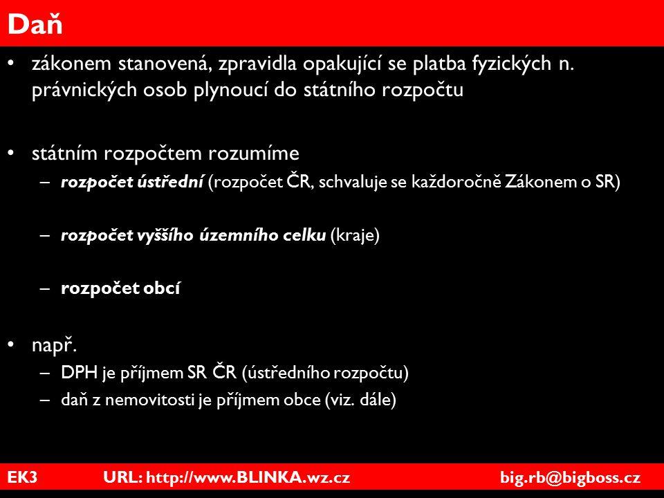 EK3 URL: http://www.BLINKA.wz.cz big.rb@bigboss.cz Daň zákonem stanovená, zpravidla opakující se platba fyzických n. právnických osob plynoucí do stát