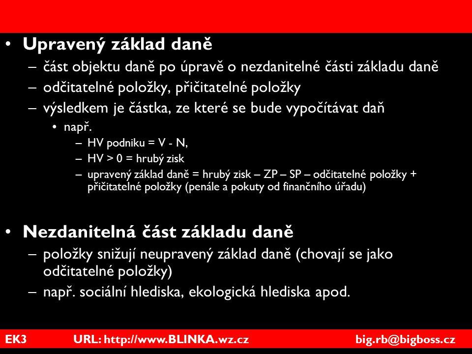 EK3 URL: http://www.BLINKA.wz.cz big.rb@bigboss.cz Upravený základ daně –část objektu daně po úpravě o nezdanitelné části základu daně –odčitatelné po