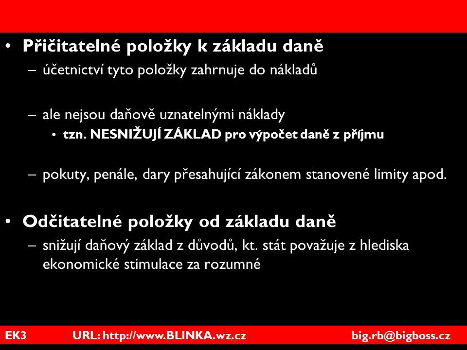 EK3 URL: http://www.BLINKA.wz.cz big.rb@bigboss.cz Přičitatelné položky k základu daně –účetnictví tyto položky zahrnuje do nákladů –ale nejsou daňově