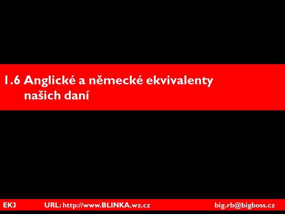 EK3 URL: http://www.BLINKA.wz.cz big.rb@bigboss.cz 1.6 Anglické a německé ekvivalenty našich daní