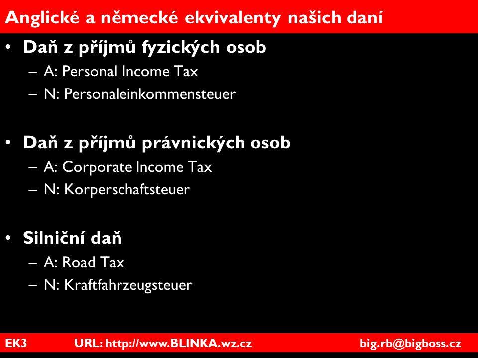 EK3 URL: http://www.BLINKA.wz.cz big.rb@bigboss.cz Anglické a německé ekvivalenty našich daní Daň z příjmů fyzických osob –A: Personal Income Tax –N: