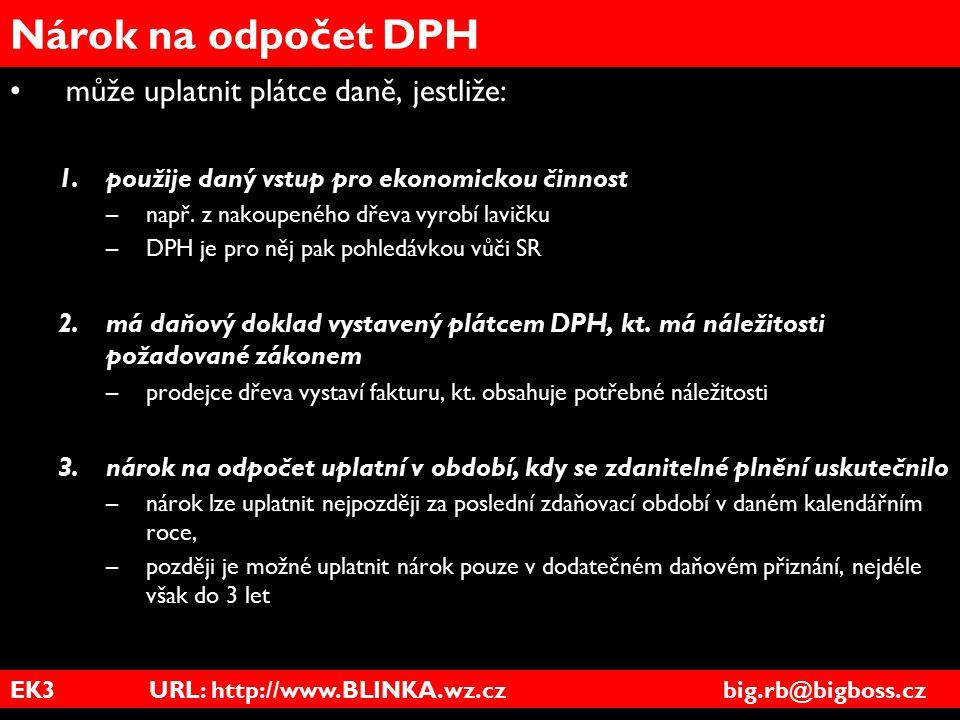 EK3 URL: http://www.BLINKA.wz.cz big.rb@bigboss.cz Nárok na odpočet DPH může uplatnit plátce daně, jestliže: 1.použije daný vstup pro ekonomickou činn
