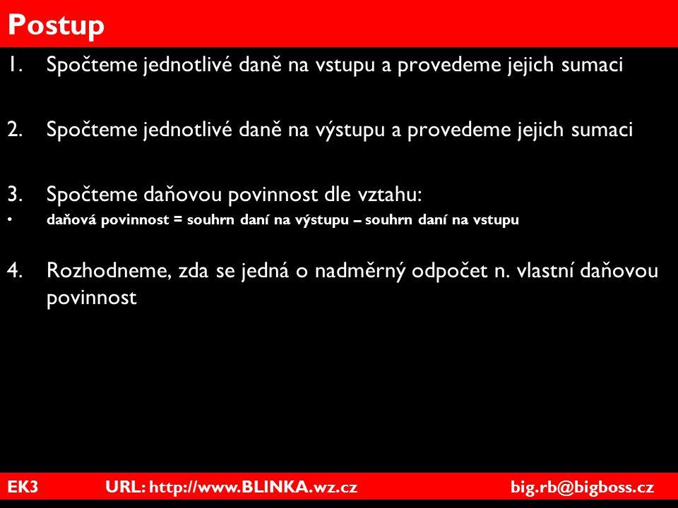 EK3 URL: http://www.BLINKA.wz.cz big.rb@bigboss.cz Postup 1.Spočteme jednotlivé daně na vstupu a provedeme jejich sumaci 2.Spočteme jednotlivé daně na