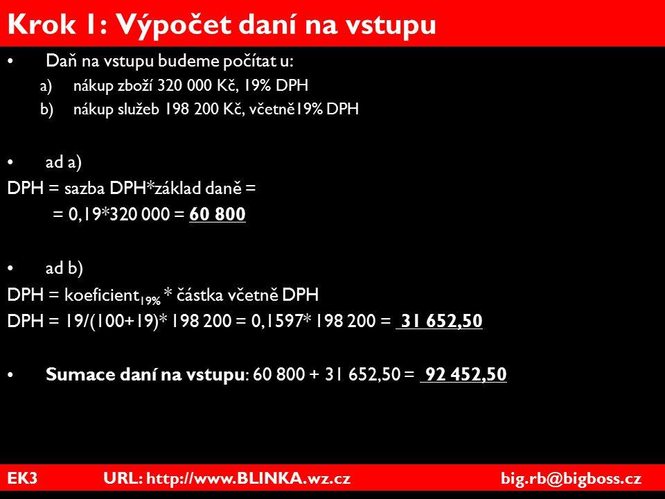 EK3 URL: http://www.BLINKA.wz.cz big.rb@bigboss.cz Krok 1: Výpočet daní na vstupu Daň na vstupu budeme počítat u: a)nákup zboží 320 000 Kč, 19% DPH b)