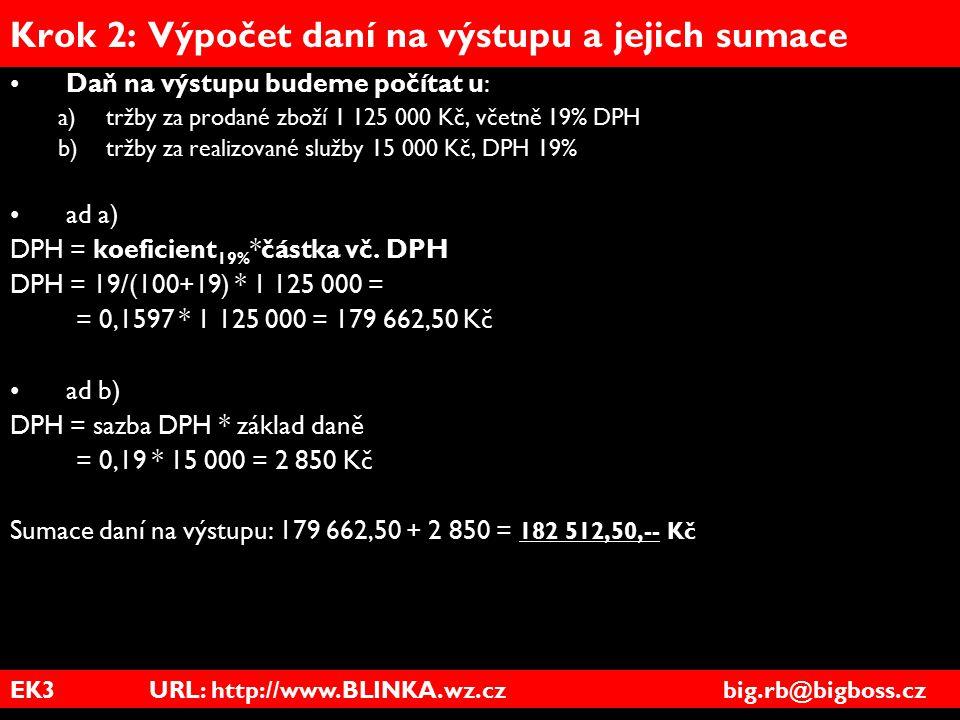 EK3 URL: http://www.BLINKA.wz.cz big.rb@bigboss.cz Krok 2: Výpočet daní na výstupu a jejich sumace Daň na výstupu budeme počítat u: a)tržby za prodané