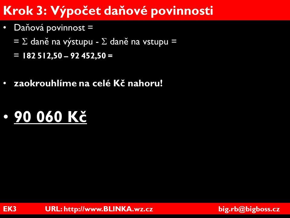 EK3 URL: http://www.BLINKA.wz.cz big.rb@bigboss.cz Krok 3: Výpočet daňové povinnosti Daňová povinnost = =  daně na výstupu -  daně na vstupu = = 182