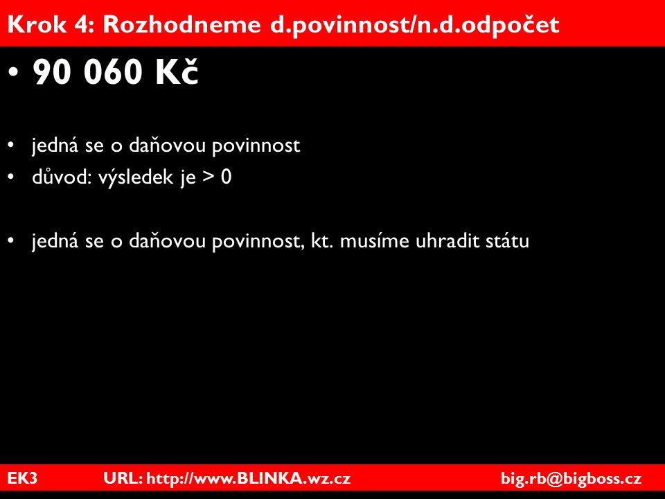 EK3 URL: http://www.BLINKA.wz.cz big.rb@bigboss.cz Krok 4: Rozhodneme d.povinnost/n.d.odpočet 90 060 Kč jedná se o daňovou povinnost důvod: výsledek j