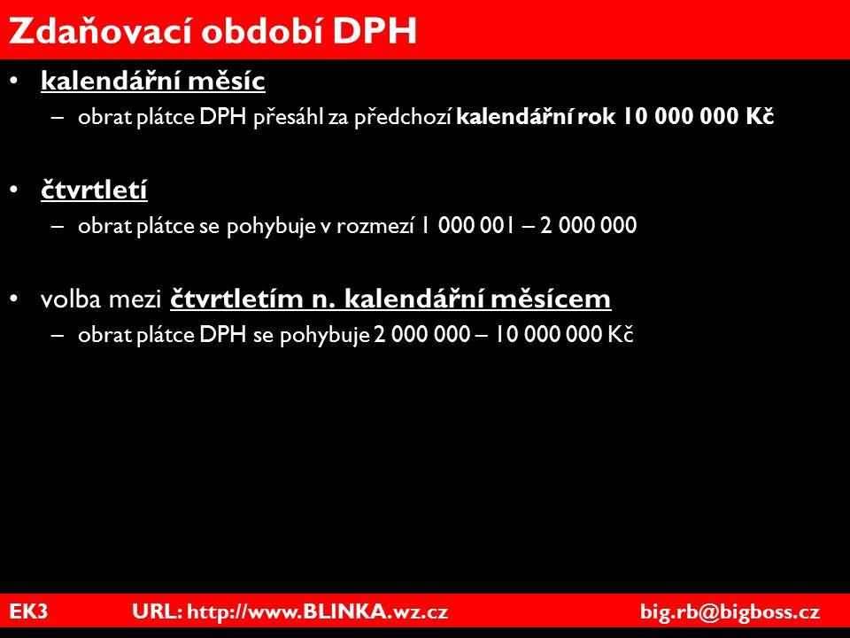 EK3 URL: http://www.BLINKA.wz.cz big.rb@bigboss.cz Zdaňovací období DPH kalendářní měsíc –obrat plátce DPH přesáhl za předchozí kalendářní rok 10 000
