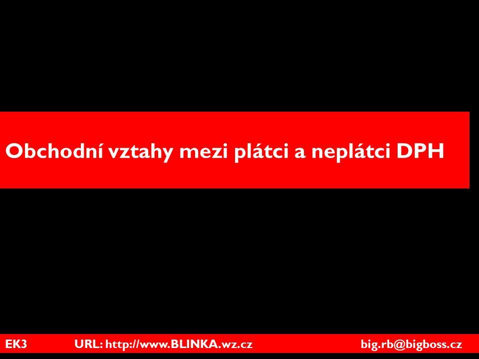 EK3 URL: http://www.BLINKA.wz.cz big.rb@bigboss.cz Obchodní vztahy mezi plátci a neplátci DPH