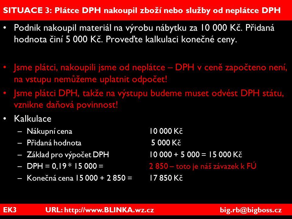EK3 URL: http://www.BLINKA.wz.cz big.rb@bigboss.cz SITUACE 3: Plátce DPH nakoupil zboží nebo služby od neplátce DPH Podnik nakoupil materiál na výrobu