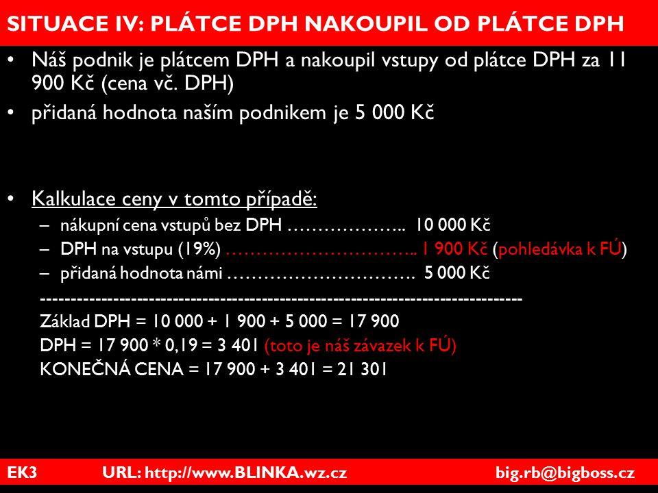 EK3 URL: http://www.BLINKA.wz.cz big.rb@bigboss.cz SITUACE IV: PLÁTCE DPH NAKOUPIL OD PLÁTCE DPH Náš podnik je plátcem DPH a nakoupil vstupy od plátce