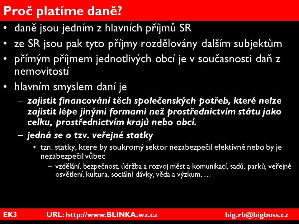 EK3 URL: http://www.BLINKA.wz.cz big.rb@bigboss.cz Proč platíme daně? daně jsou jedním z hlavních příjmů SR ze SR jsou pak tyto příjmy rozdělovány dal
