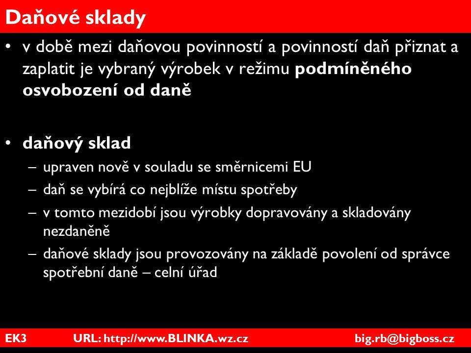 EK3 URL: http://www.BLINKA.wz.cz big.rb@bigboss.cz Daňové sklady v době mezi daňovou povinností a povinností daň přiznat a zaplatit je vybraný výrobek
