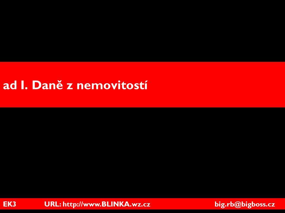EK3 URL: http://www.BLINKA.wz.cz big.rb@bigboss.cz ad I. Daně z nemovitostí