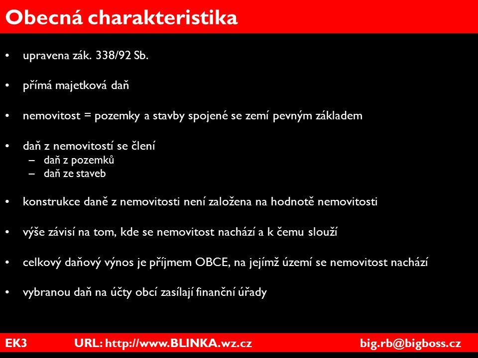 EK3 URL: http://www.BLINKA.wz.cz big.rb@bigboss.cz Obecná charakteristika upravena zák. 338/92 Sb. přímá majetková daň nemovitost = pozemky a stavby s