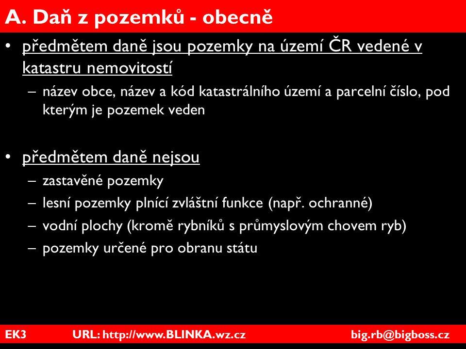EK3 URL: http://www.BLINKA.wz.cz big.rb@bigboss.cz A. Daň z pozemků - obecně předmětem daně jsou pozemky na území ČR vedené v katastru nemovitostí –ná