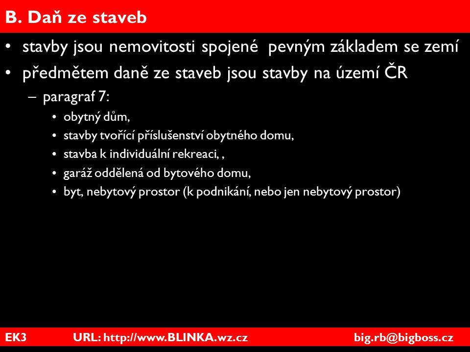 EK3 URL: http://www.BLINKA.wz.cz big.rb@bigboss.cz B. Daň ze staveb stavby jsou nemovitosti spojené pevným základem se zemí předmětem daně ze staveb j