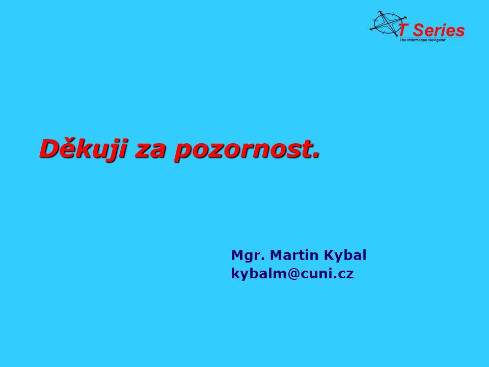 Děkuji za pozornost. Mgr. Martin Kybal kybalm@cuni.cz
