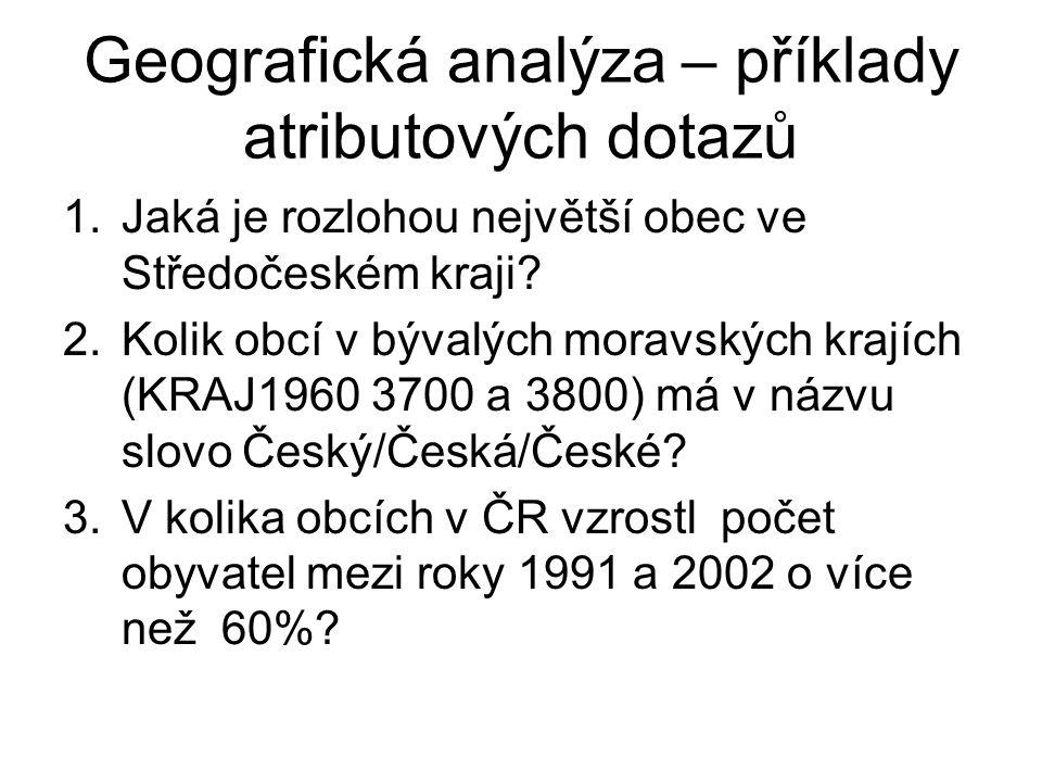 Geografická analýza – příklady atributových dotazů 1.Jaká je rozlohou největší obec ve Středočeském kraji.