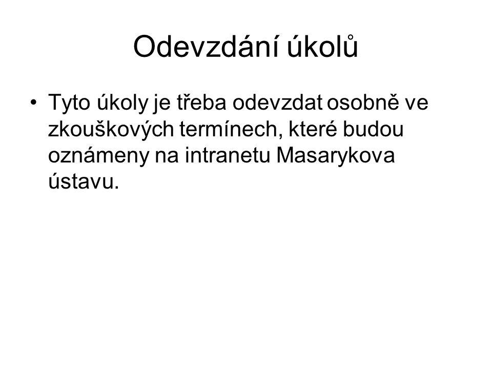 Odevzdání úkolů Tyto úkoly je třeba odevzdat osobně ve zkouškových termínech, které budou oznámeny na intranetu Masarykova ústavu.