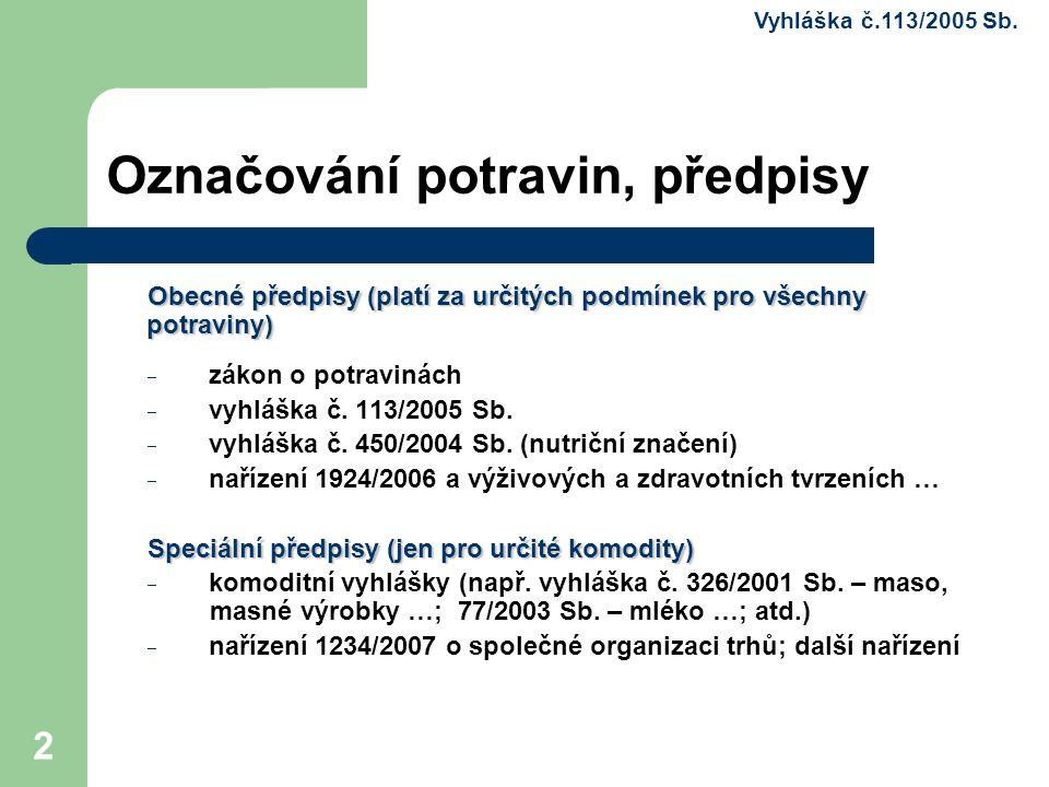 13 Označení potravin balených Stanovené údaje musí být uvedeny v české jazyku § 6 odst.