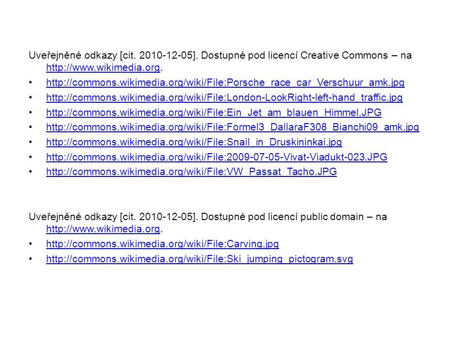 Uveřejněné odkazy [cit. 2010-12-05]. Dostupné pod licencí Creative Commons – na http://www.wikimedia.org. http://www.wikimedia.org http://commons.wiki