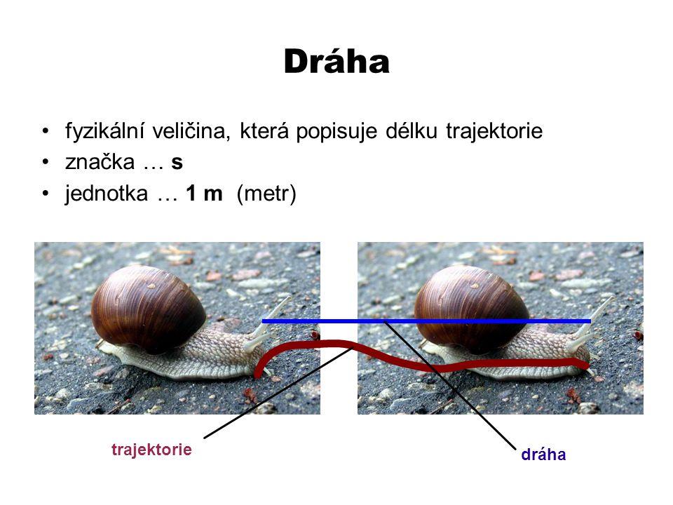 Dráha fyzikální veličina, která popisuje délku trajektorie značka … s jednotka … 1 m (metr) trajektorie dráha