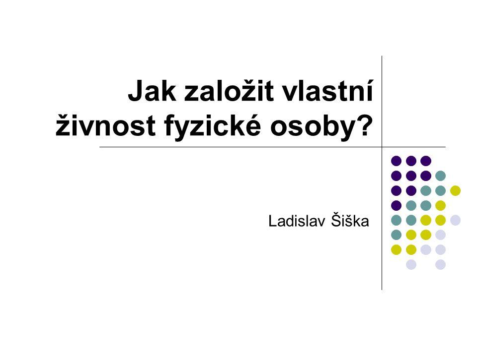 Jak založit vlastní živnost fyzické osoby? Ladislav Šiška