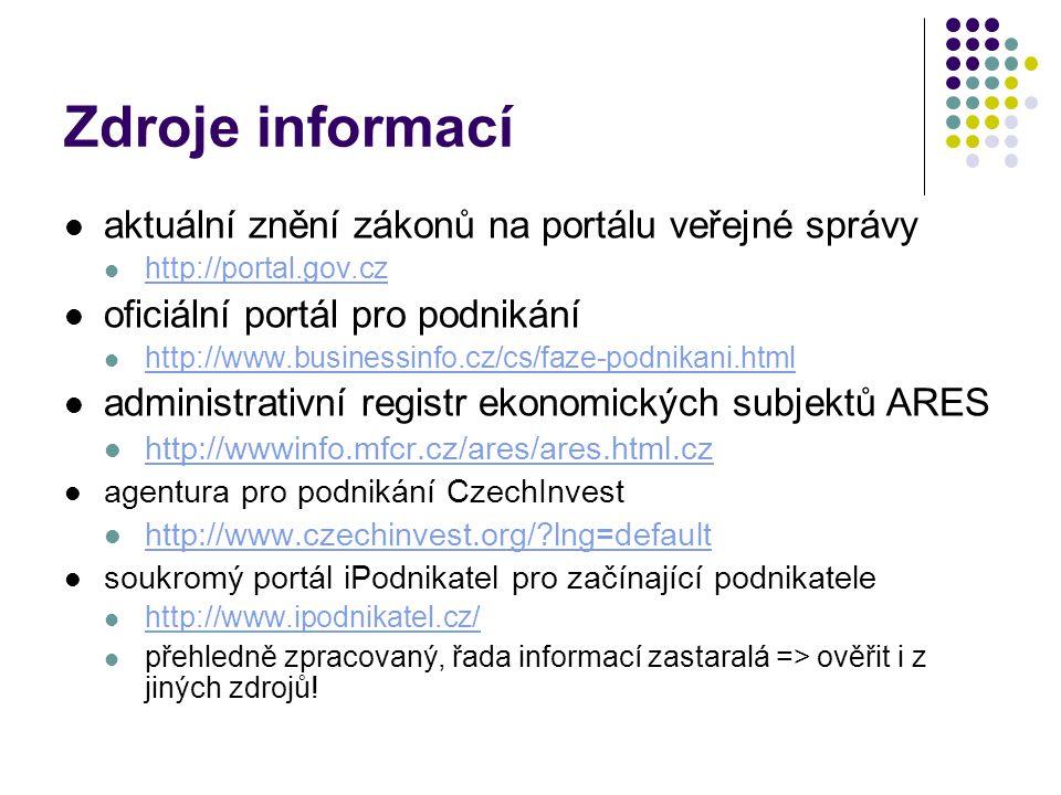Zdroje informací aktuální znění zákonů na portálu veřejné správy http://portal.gov.cz oficiální portál pro podnikání http://www.businessinfo.cz/cs/faz