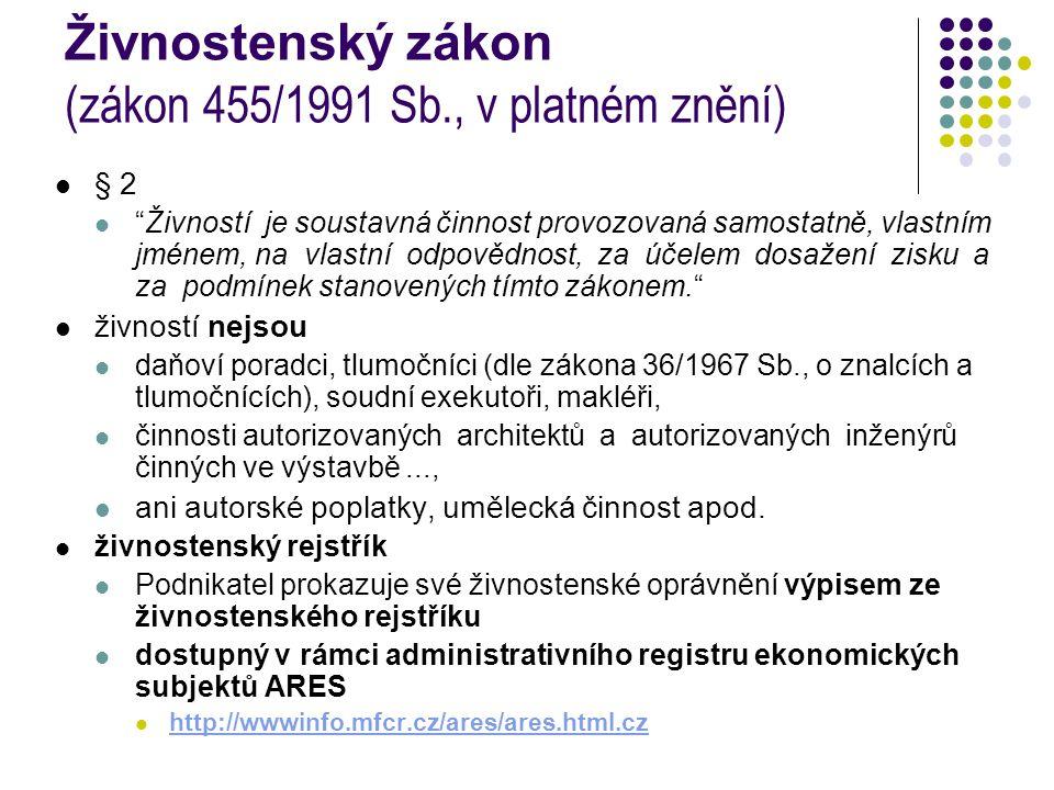 """Živnostenský zákon (zákon 455/1991 Sb., v platném znění) § 2 """"Živností je soustavná činnost provozovaná samostatně, vlastním jménem, na vlastní odpově"""