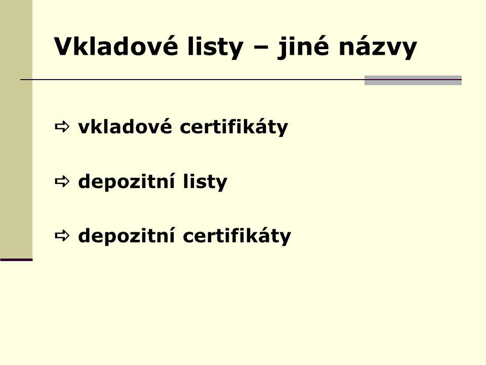 Vkladové listy – jiné názvy  vkladové certifikáty  depozitní listy  depozitní certifikáty