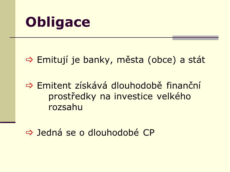 Obligace  Emitují je banky, města (obce) a stát  Emitent získává dlouhodobě finanční prostředky na investice velkého rozsahu  Jedná se o dlouhodobé CP
