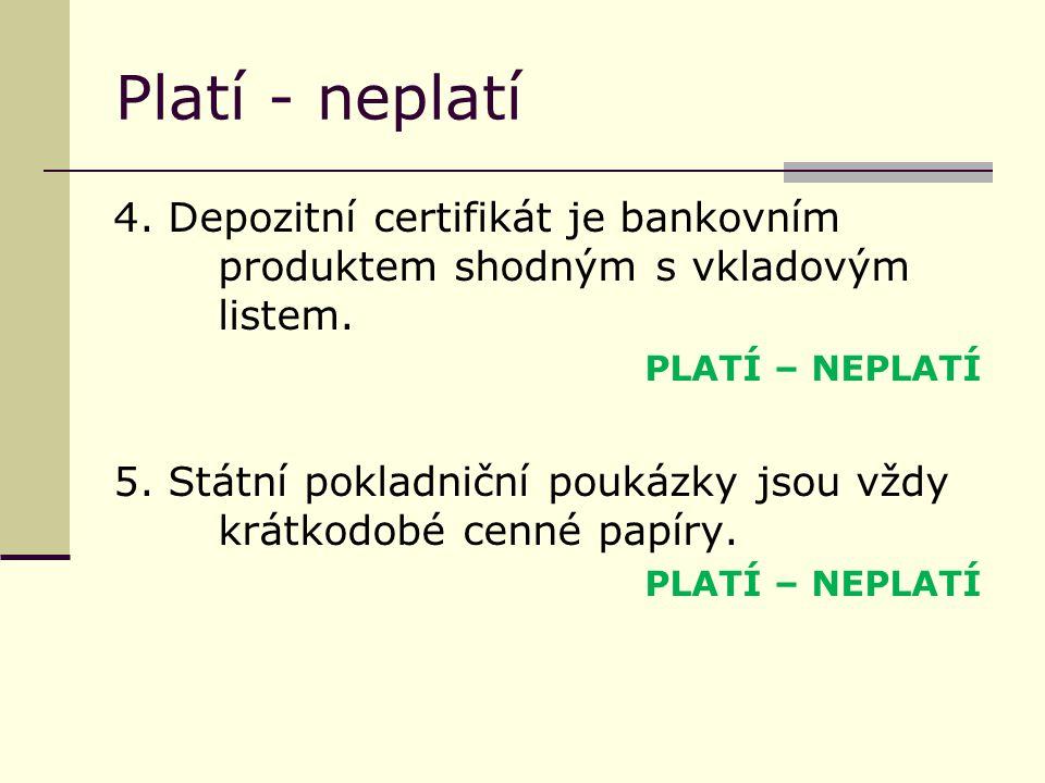 Platí - neplatí 4. Depozitní certifikát je bankovním produktem shodným s vkladovým listem.