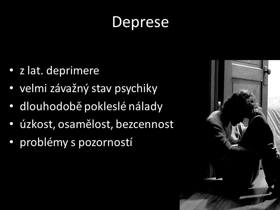 Deprese z lat. deprimere velmi závažný stav psychiky dlouhodobě pokleslé nálady úzkost, osamělost, bezcennost problémy s pozorností