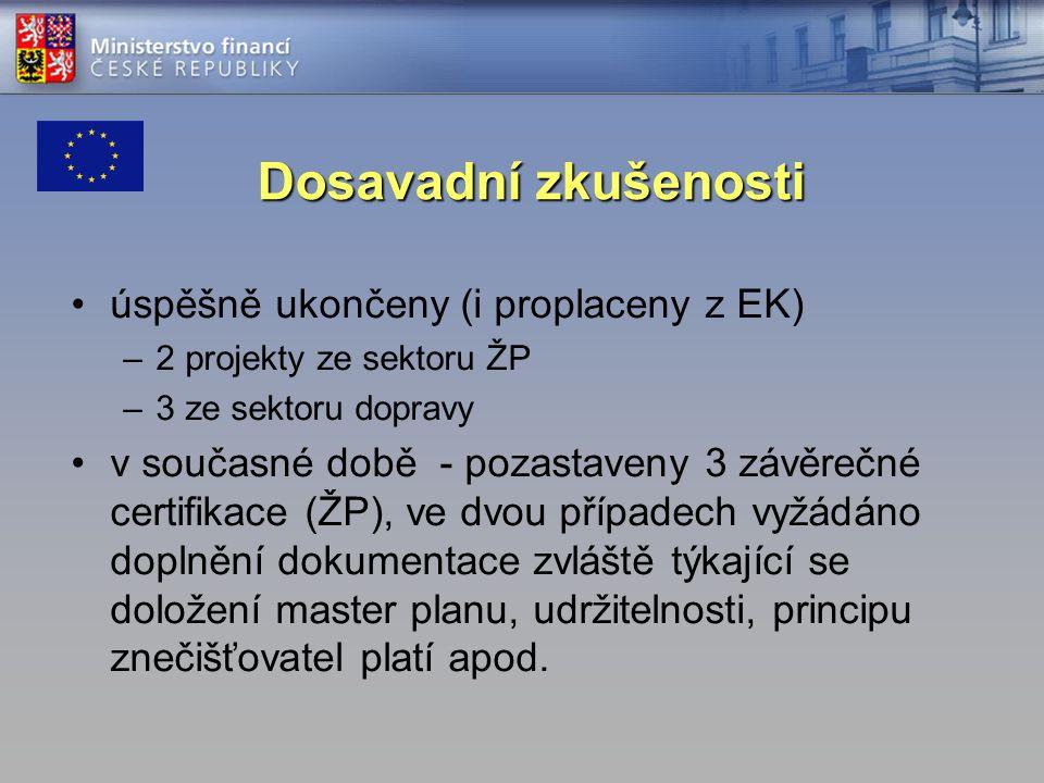 Dosavadní zkušenosti úspěšně ukončeny (i proplaceny z EK) –2 projekty ze sektoru ŽP –3 ze sektoru dopravy v současné době - pozastaveny 3 závěrečné certifikace (ŽP), ve dvou případech vyžádáno doplnění dokumentace zvláště týkající se doložení master planu, udržitelnosti, principu znečišťovatel platí apod.