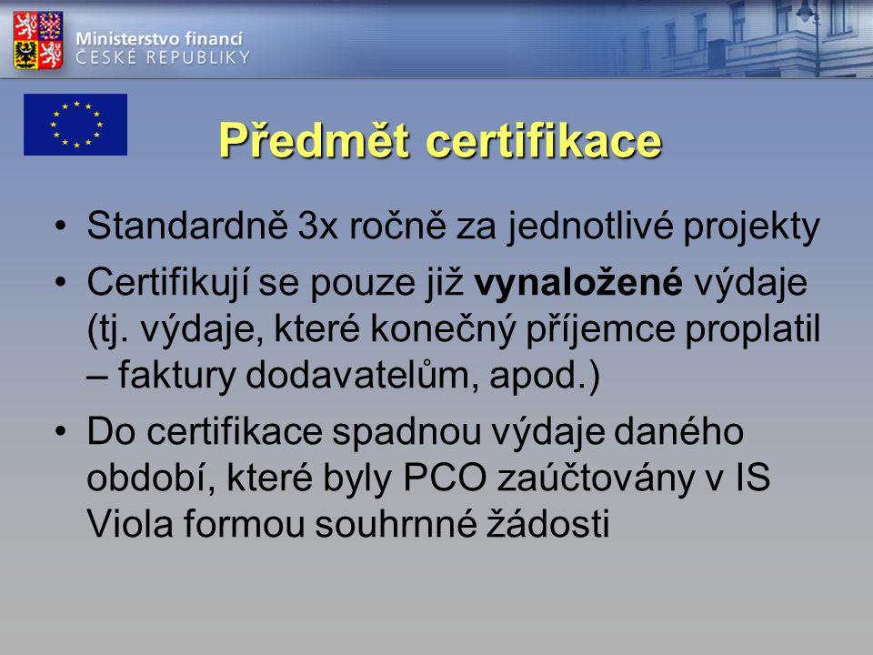 Předmět certifikace Standardně 3x ročně za jednotlivé projekty Certifikují se pouze již vynaložené výdaje (tj. výdaje, které konečný příjemce proplati