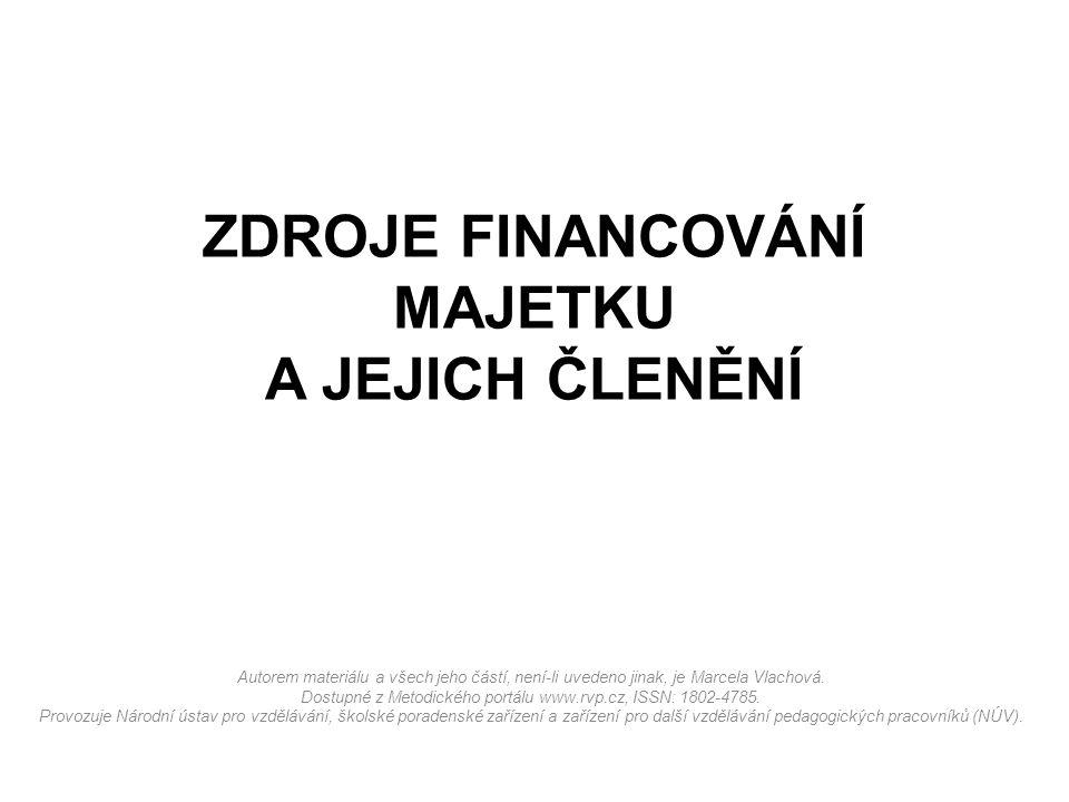 ZDROJE FINANCOVÁNÍ MAJETKU A JEJICH ČLENĚNÍ Autorem materiálu a všech jeho částí, není-li uvedeno jinak, je Marcela Vlachová.