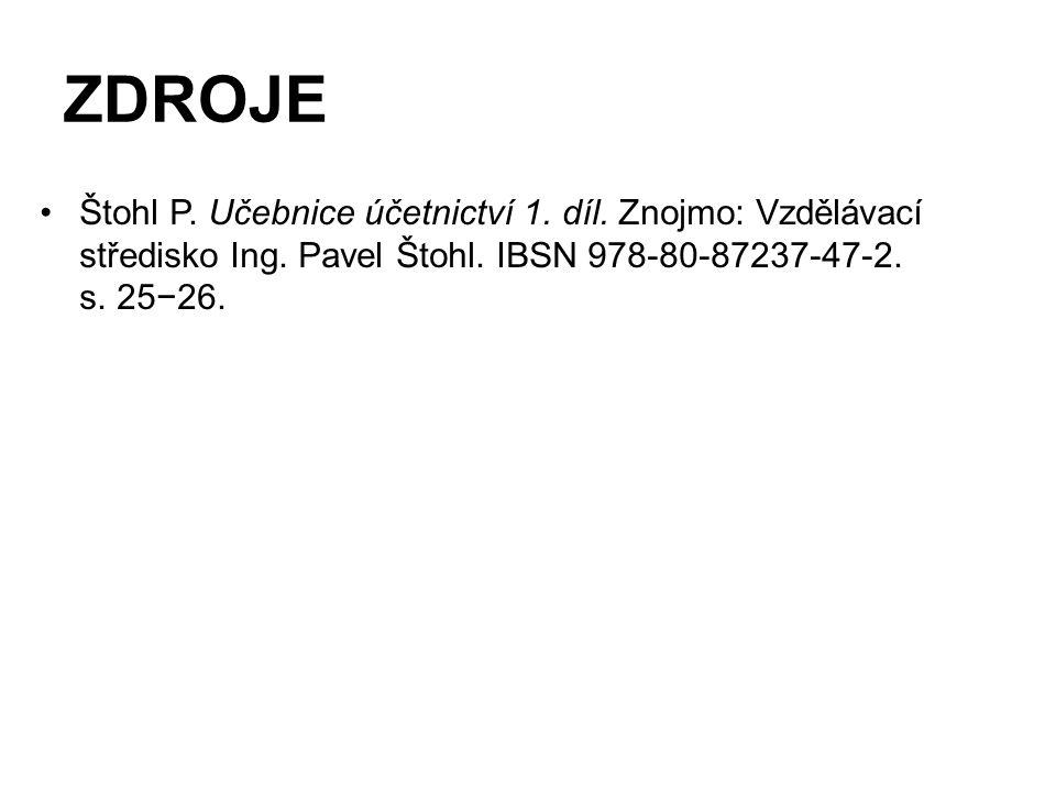 ZDROJE Štohl P. Učebnice účetnictví 1. díl. Znojmo: Vzdělávací středisko Ing. Pavel Štohl. IBSN 978-80-87237-47-2. s. 25−26.
