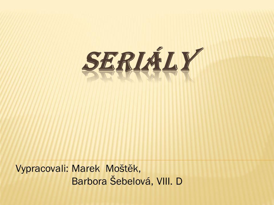 Vypracovali: Marek Moštěk, Barbora Šebelová, VIII. D