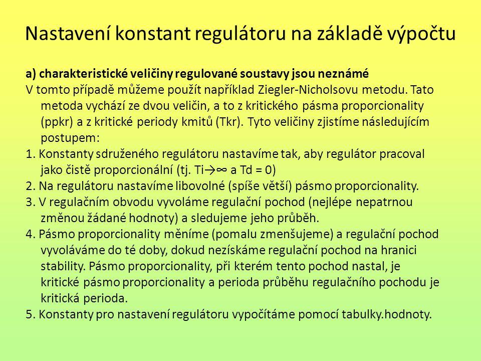 Nastavení konstant regulátoru na základě výpočtu a) charakteristické veličiny regulované soustavy jsou neznámé V tomto případě můžeme použít například