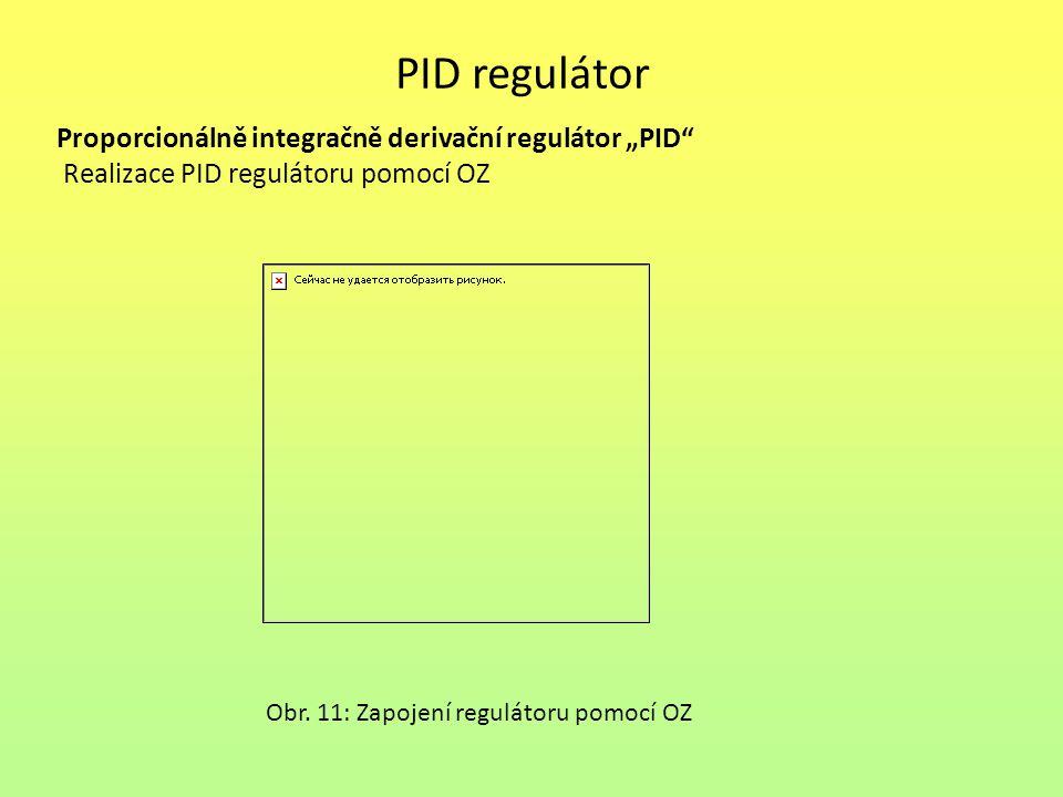 """PID regulátor Proporcionálně integračně derivační regulátor """"PID"""" Realizace PID regulátoru pomocí OZ Obr. 11: Zapojení regulátoru pomocí OZ"""