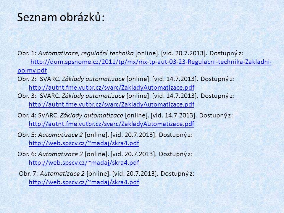 Seznam obrázků: Obr. 1: Automatizace, regulační technika [online]. [vid. 20.7.2013]. Dostupný z: http://dum.spsnome.cz/2011/tp/mx/mx-tp-aut-03-23-Regu