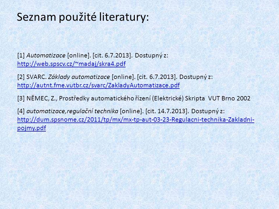 Seznam použité literatury: [1] Automatizace [online]. [cit. 6.7.2013]. Dostupný z: http://web.spscv.cz/~madaj/skra4.pdf http://web.spscv.cz/~madaj/skr