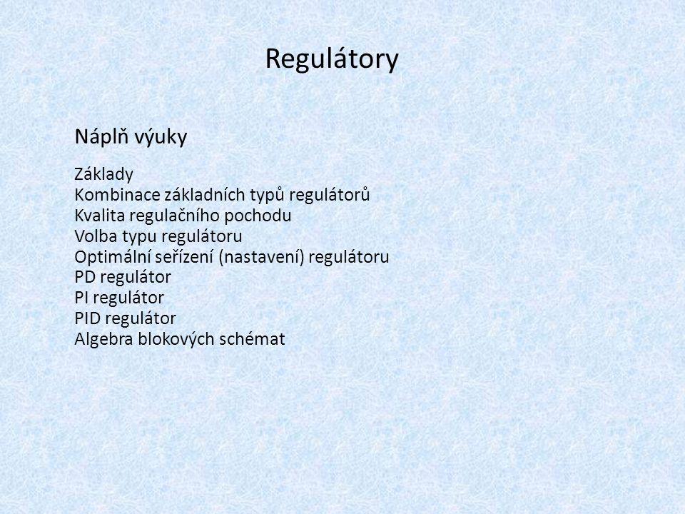 Náplň výuky Základy Kombinace základních typů regulátorů Kvalita regulačního pochodu Volba typu regulátoru Optimální seřízení (nastavení) regulátoru P