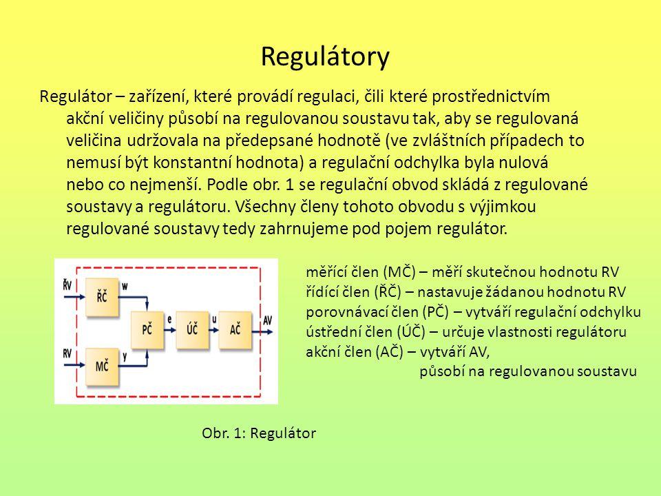 Regulátor – zařízení, které provádí regulaci, čili které prostřednictvím akční veličiny působí na regulovanou soustavu tak, aby se regulovaná veličina